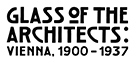The Glass of the Architects. Vienna 1900-1937